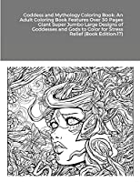 Goddess and Mythology Coloring Book: An Adult Coloring Book Features Over 30 Pages Giant Super Jumbo Large Designs of Goddesses and Gods to Color for Stress Relief (Book Edition:17)