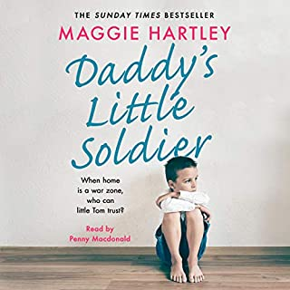Daddy's Little Soldier     When Home Is a War Zone, Who Can Little Tom Trust?              By:                                                                                                                                 Maggie Hartley                               Narrated by:                                                                                                                                 Penny MacDonald                      Length: 6 hrs and 3 mins     8 ratings     Overall 5.0