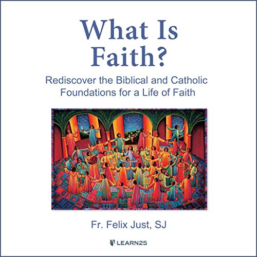 What is Faith? Rediscover the Biblical and Catholic Foundations for a Life of Faith copertina