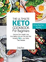 The Ultimate Keto Cookbook For Beginners: Improve Your Weight Loss & a Healthy Life with the Keto Diet, Including 750 + Low Carbs, Tasty Recipes. - 28 Day Meal Plan Included -. (June 2021 Edition)