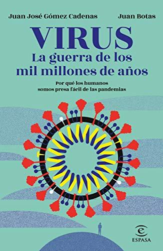Virus. La guerra de los mil millones de años: Por qué los humanos somos presa fácil de las pandemias eBook: Botas, Juan, Gómez Cadenas, J. J.: Amazon.es: Tienda Kindle