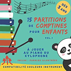 15 partitions de comptines pour enfants - Volume 1: pour piano ou xylophone - dès 3 ans - partitions avec code couleur et nom des notes