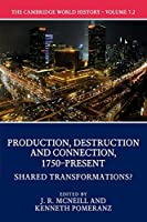 The Cambridge World History: Volume 7, Production, Destruction and Connection 1750–Present, Part 2, Shared Transformations?