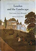 Loudon and the Landscape: From Country Seat to Metropolis, 1783-1843 (Yale Publications in the History of Art)