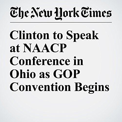 Clinton to Speak at NAACP Conference in Ohio as GOP Convention Begins cover art