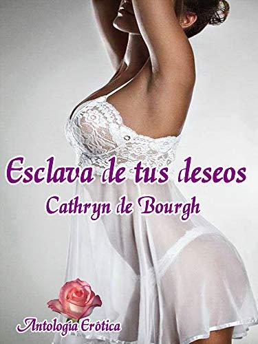 Esclava de tus deseos: Antología romance erótico contempor