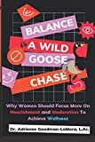 Balance Is A Wild Goose Chase: Why Women Should Focus More On Nourishment and Moderation To Achieve Wellness