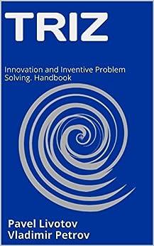 [Pavel Livotov, Vladimir Petrov]のTRIZ: Innovation and Inventive Problem Solving. Handbook (English Edition)