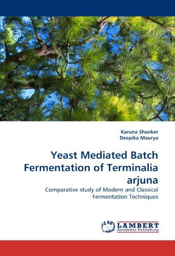 Yeast Mediated Batch Fermentation of Terminalia arjuna: Comparative study of Modern and Classical Fermentation Techniques