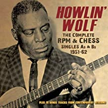 Howlin' Wolf: The Complete RPM & Chess Singles As & Bs, 1951-62 by Howlin' Wolf (2014-06-03)