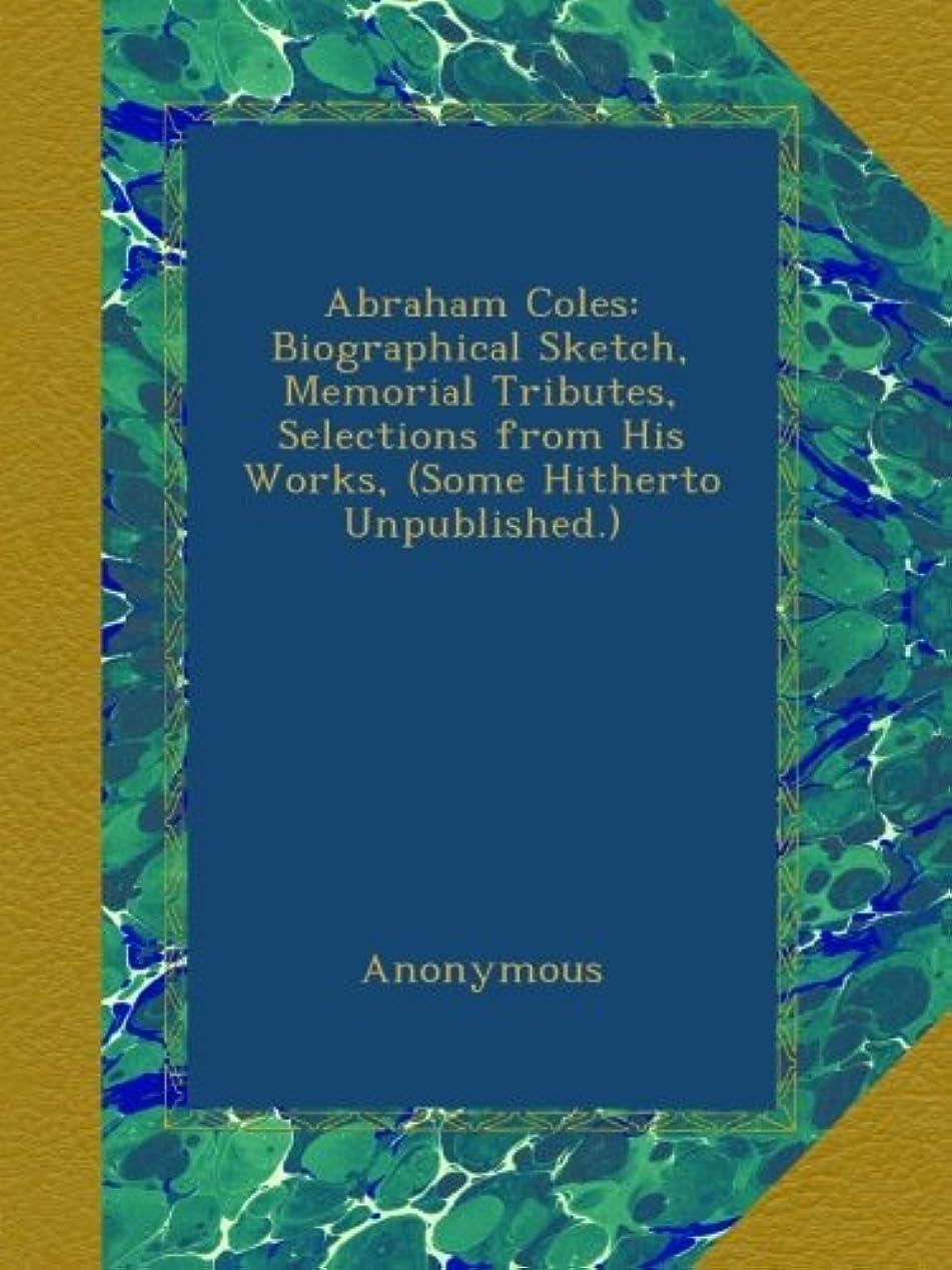 業界スマッシュ賛辞Abraham Coles: Biographical Sketch, Memorial Tributes, Selections from His Works, (Some Hitherto Unpublished.)