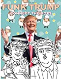 Funk Trump Connect The Dots: Excellent Dot To Dot Coloring Activity Books For Kid And Adult