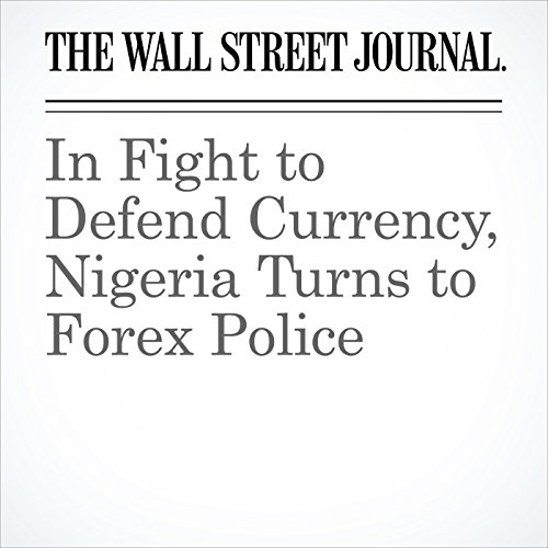 In Fight to Defend Currency, Nigeria Turns to Forex Police copertina