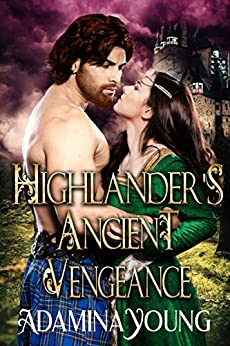 Highlander's Ancient Vengeance: A Scottish Medieval Historical Romance by [Adamina Young]