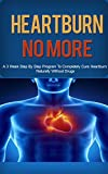 Heartburn: Acid Reflux Cure: Get Heartburn, Acid Reflux Cured Naturally in 3 Week Step by Step Program (Heartburn, Heartburn No More, Heartburn Cured, ... Reflux Cure, Acid Reflux Help, Digestion)