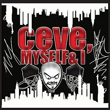 Ceve, Myself & I