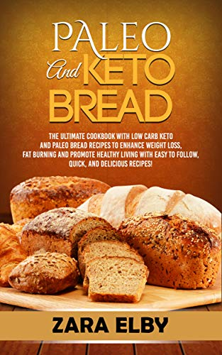 Paleo and Keto Bread: The Ultimate Cookbook With Low Carb Keto and Paleo Bread Recipes To Enhance Weight Loss, Fat Burning, and Healthy Living, With Easy ... and Delicious Recipes! (English Edition)