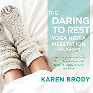 The Daring to Rest Yoga Nidra Meditation Program                   By:                                                                                                                                 Karen Brody                               Narrated by:                                                                                                                                 Karen Brody                      Length: 4 hrs and 59 mins     4 ratings     Overall 5.0
