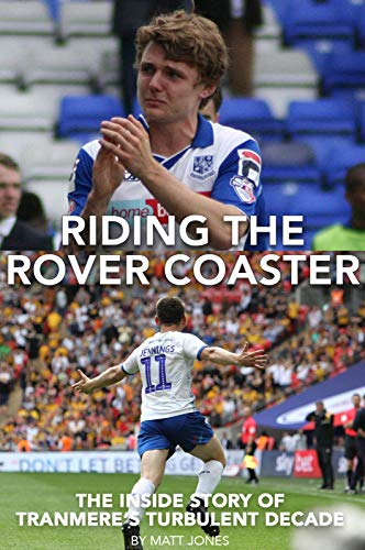 Riding The Rover Coaster: The Inside Story Of Tranmere's Turbulent Decade