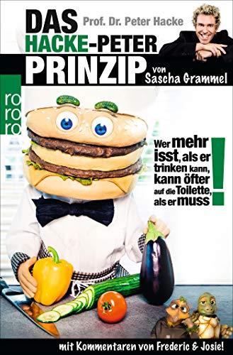 Prof. Dr. Peter Hacke: Das Hacke-Peter-Prinzip: Wer mehr isst, als er trinken kann, kann öfter auf die Toilette, als er muss!