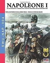 Napoleone I: Da Austerlitz a Friedland, scritti, discorsi, bollettini 1805-1807 (Soldiers, Weapons & Uniforms NAP) (Italian Edition)