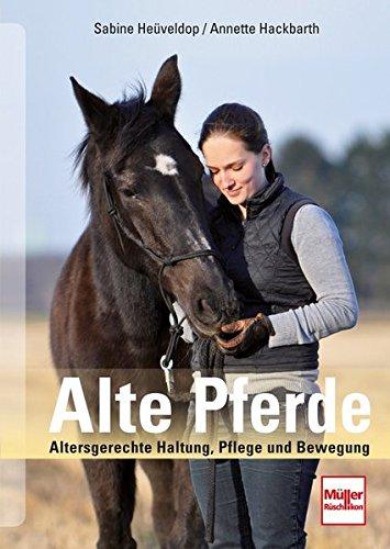 Alte Pferde: Altersgerechte Haltung, Pflege und Bewegung: Artgerechte Haltung, Pflege und Bewegung