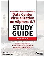VMware Certified Professional Data Center Virtualization on vSphere 6.7 Study Guide: Exam 2V0-21.19