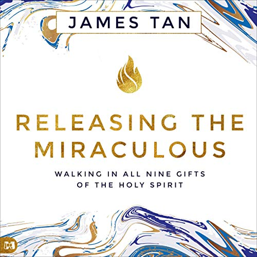 Releasing the Miraculous: Walking in All Nine Gifts of the Holy Spirit cover art