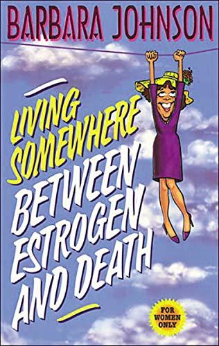 LIVING BETWN ESTROGEN/DTH: For Women Only