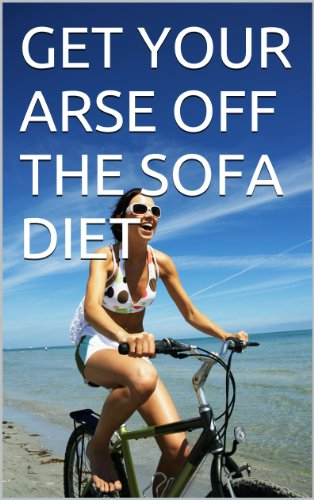GET YOUR ARSE OFF THE SOFA DIET (English Edition)