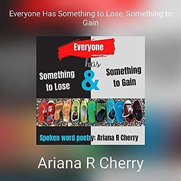 Everyone Has Something to Lose, Something to Gain