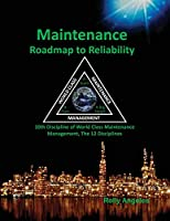 Maintenance Roadmap to Reliability: 10th Discipline of World Class Maintenance Management (The 12 Disciplines)