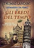 Leonardo Da Vinci e gli eredi del tempo: (basato su una storia vera) (Italian Edition)
