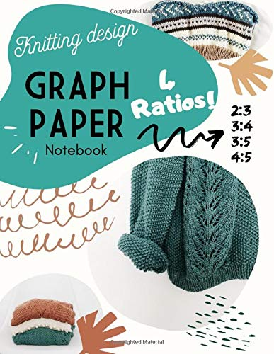 Knitting Design Graph Paper Notebook: With many Ratios 2:3 / 3:4 / 3:5 / 4:5 Orientation Landscape or Portrait !