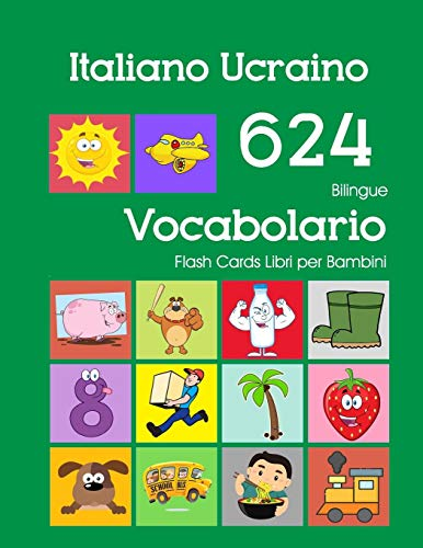 Italiano Ucraino 624 Bilingue Vocabolario Flash Cards Libri per Bambini: Italian Ukrainian dizionario flashcards elementerre bambino