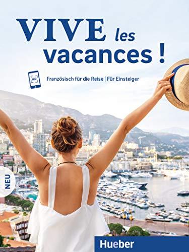 Vive les vacances ! Neu: Französisch für die Reise - Für Einsteiger / Kursbuch mit Audios online
