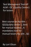 Test Managment Tool HP ALM - QC (Quality Center) for testers: Best course on Hp Alm - QC(Qulaity...