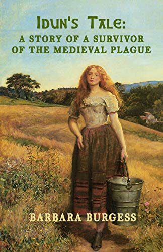 Idun's Tale: A Story of a Survivor of the Medieval Plague by [Barbara Burgess]