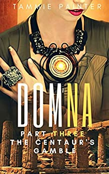 Domna, Part Three: The Centaur's Gamble (Domna (A Serialized Novel of Osteria) Book 3) by [Tammie Painter]