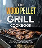 The Wood Pellet Grill Cookbook: Amazing Meat, Fish, Vegetable, Game Recipes for Your Pellet Grill