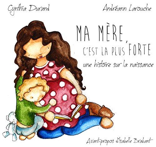 Ma mère, c'est la plus forte: une histoire sur la naissance