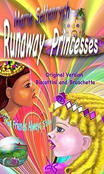 [Marie Seltenrych, Eileen Marie Seltenrych]のRunaway Princesses: Original version Revised Biscottini and Bruschetta. True Friends always stick (English Edition)