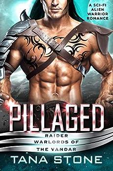 Pillaged: A Sci-Fi Alien Warrior Romance (Raider Warlords of the Vandar Book 3) by [Tana Stone]