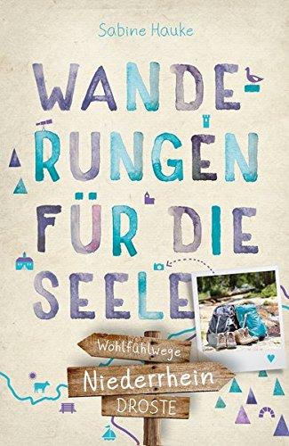 Niederrhein. Wanderungen für die Seele: Wohlfühlwege: 20 Wohlfühlwege
