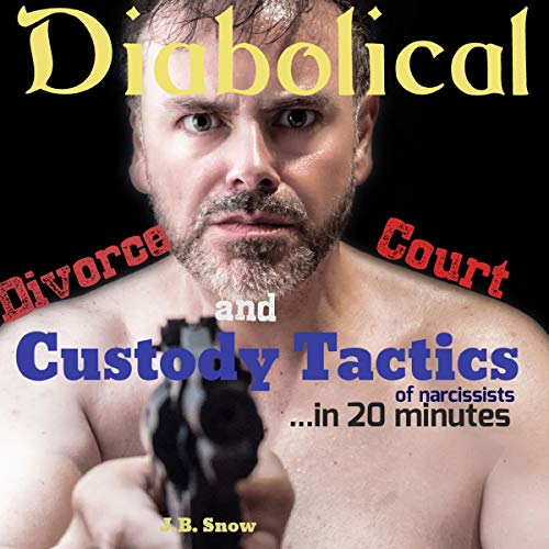 Diabolical Divorce Court and Custody Tactics of Narcissists     In 20 minutes              By:                                                                                                                                 J.B. Snow                               Narrated by:                                                                                                                                 Pete Beretta                      Length: 24 mins     Not rated yet     Overall 0.0