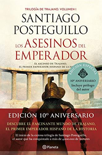 Los asesinos del emperador (décimo aniversario): El ascenso de Trajano, el primer emperador hispano de la Historia (Autores Españoles e Iberoamericanos)