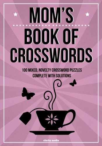 Mom's Book Of Crosswords: 100 novelty crossword puzzles