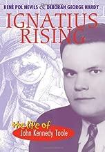Ignatius Rising: The Life of John Kennedy Toole