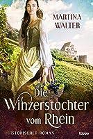 Die Winzerstochter vom Rhein: Historischer Roman