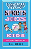 Laugh Yourself Silly Sports Jokes For Kids: Children's Humor Riddles Knock-Knock Jokes Puns Juvenile Ages 6-14...